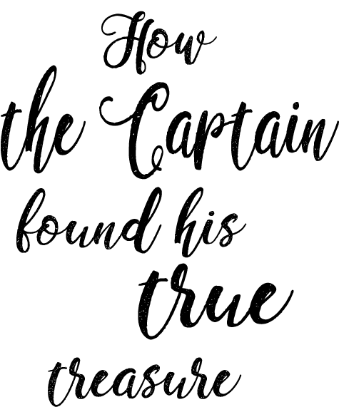 How the Captain found his true treasure